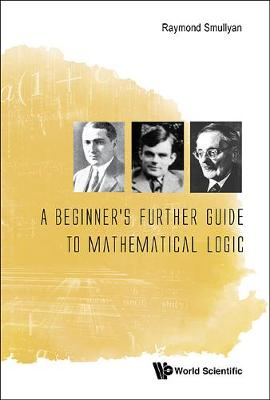 Beginner's Further Guide To Mathematical Logic, A by Raymond M. Smullyan