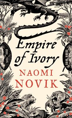 Empire of Ivory (The Temeraire Series, Book 4) by Naomi Novik
