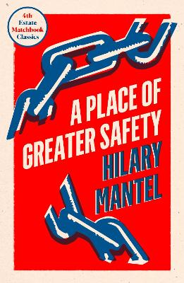 A Place of Greater Safety (4th Estate Matchbook Classics) by Hilary Mantel