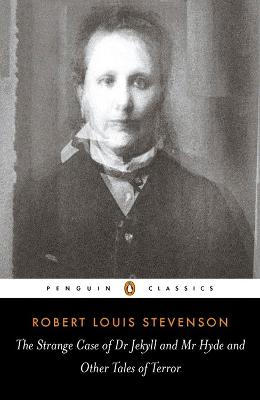 The Strange Case of Dr Jekyll and Mr Hyde and Other Tales of Terror by Robert Louis Stevenson