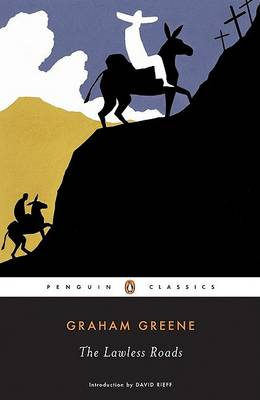 The Lawless Roads by Graham Greene