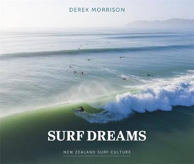 Surf Dreams: New Zealand Surf Culture by Derek Morrison