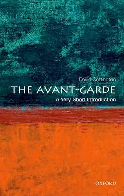 The Avant Garde: A Very Short Introduction by David Cottington