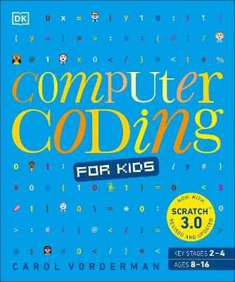 Computer Coding for Kids: A unique step-by-step visual guide, from binary code to building games by Carol Vorderman
