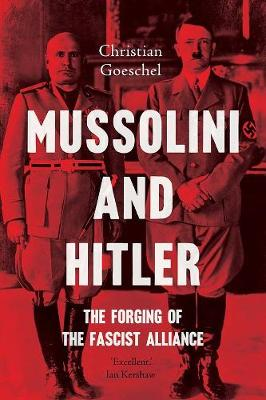 Mussolini and Hitler: The Forging of the Fascist Alliance book