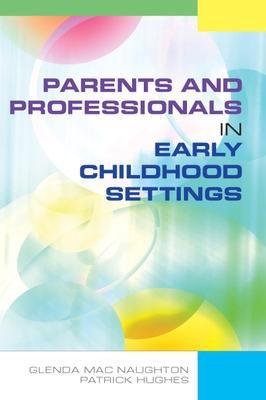Parents and Professionals in Early Childhood Settings by Glenda MacNaughton