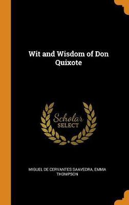 Wit and Wisdom of Don Quixote by Miguel De Cervantes Saavedra