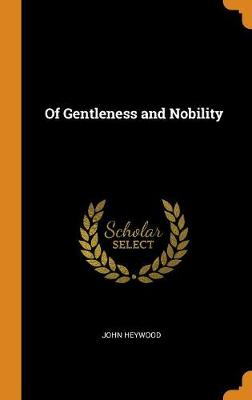Of Gentleness and Nobility by John Heywood