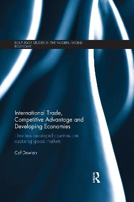 International Trade, Competitive Advantage and Developing Economies: Changing Trade Patterns since the Emergence of the WTO by Caf Dowlah