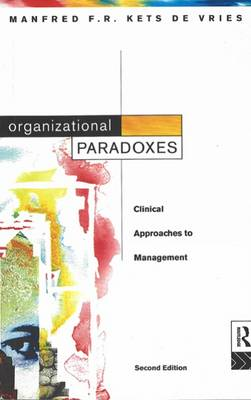 Organizational Paradoxes: Clinical Approaches to Management by Manfred F. R. Kets de Vries