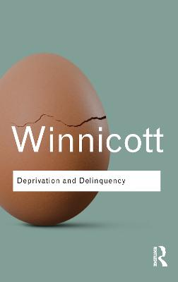 Deprivation and Delinquency by D. W. Winnicott