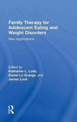 Family Therapy for Adolescent Eating and Weight Disorders by Katharine L. Loeb