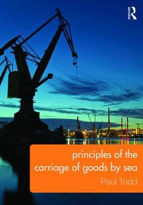 Principles of the Carriage of Goods by Sea by Paul Todd