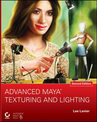 Advanced Maya Texturing and Lighting by Lee Lanier