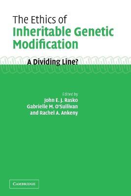 The Ethics of Inheritable Genetic Modification by John Rasko