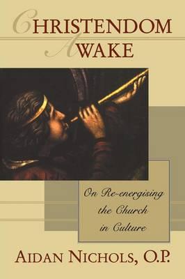 Christendom Awake!: On Re-energising the Church in Culture by Aidan Nichols