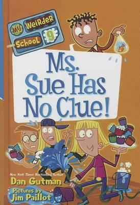 Ms. Sue Has No Clue! by Dan Gutman