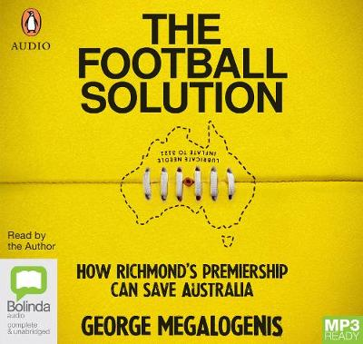 The The Football Solution: How Richmond's premiership can save Australia by George Megalogenis
