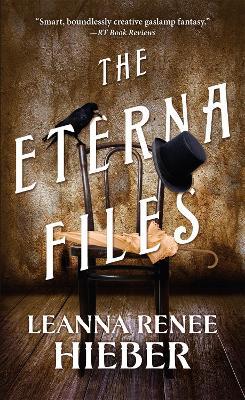 Eterna Files by Leanna Renee Hieber