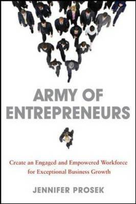 Army of Entrepreneurs: Create an Engaged and Empowered Workforce for Exceptional Business Growth book