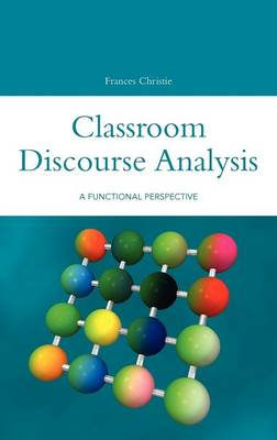 Classroom Discourse Analysis: A Functional Perspective by Frances Christie