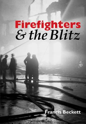 Firefighters and the Blitz by Francis Beckett