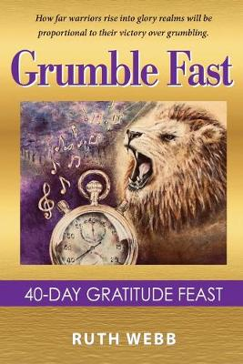 Grumble Fast: 40-Day Gratitude Feast by Ruth Webb
