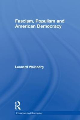 Fascism, Populism and American Democracy by Leonard Weinberg