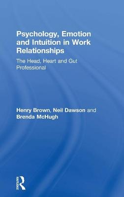 Psychology, Emotion and Intuition in Work Relationships by Henry Brown