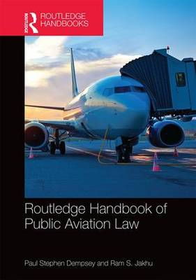 Routledge Handbook of Public Aviation Law by Paul Stephen Dempsey