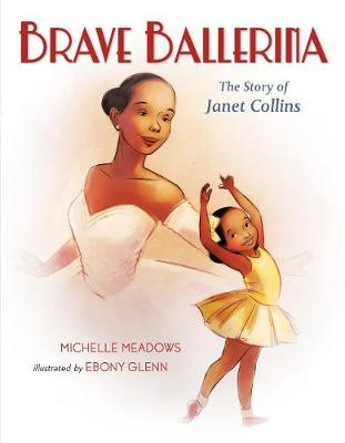 Brave Ballerina: The Story of Janet Collins by Michelle Meadows