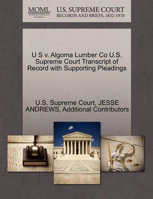 U S V. Algoma Lumber Co U.S. Supreme Court Transcript of Record with Supporting Pleadings by Jesse Andrews