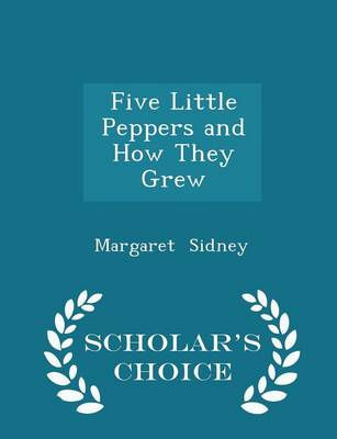 Five Little Peppers and How They Grew - Scholar's Choice Edition by Margaret Sidney