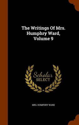 The Writings of Mrs. Humphry Ward, Volume 9 by Mrs Humphry Ward