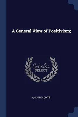 A General View of Positivism; by Auguste Comte