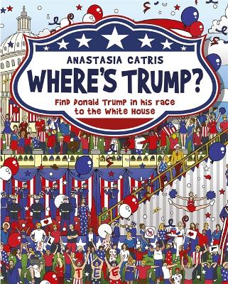 Where's Trump? by Anastasia Catris