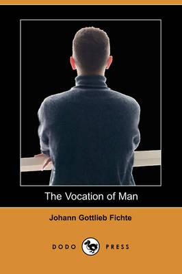 Vocation of Man (Dodo Press) by Johann Gottlieb Fichte