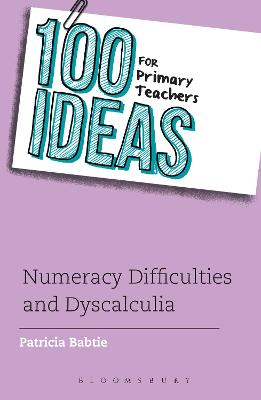 100 Ideas for Primary Teachers: Numeracy Difficulties and Dyscalculia by Patricia Babtie