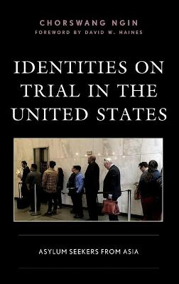 Identities on Trial in the United States: Asylum Seekers from Asia by ChorSwang Ngin