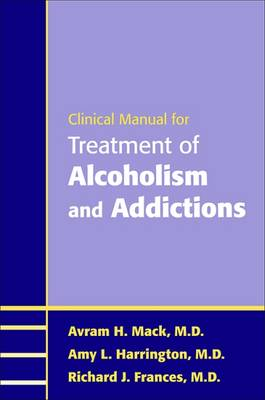 Clinical Manual for Treatment of Alcoholism and Addictions by Avram H. Mack