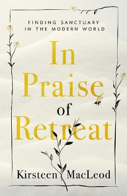 In Praise Of Retreat: Finding Sanctuary in the Modern World book