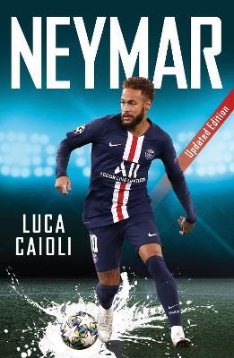Neymar: 2021 Updated Edition by Luca Caioli