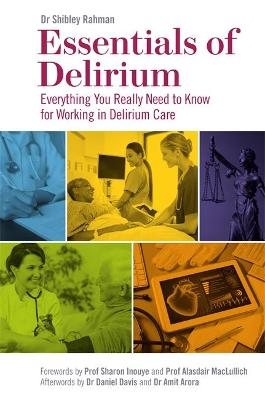 Essentials of Delirium: Everything You Really Need to Know for Working in Delirium Care by Dr Shibley Rahman