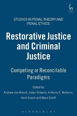 Restorative Justice and Criminal Justice: Competing or Reconcilable Paradigms? by Andrew von Hirsch