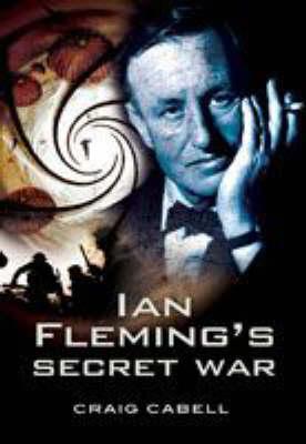 Ian Fleming's Secret War by Craig Cabell