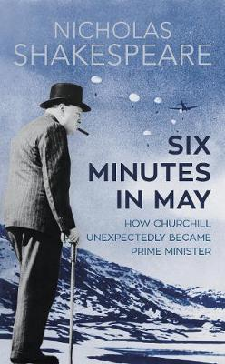 Six Minutes in May by Nicholas Shakespeare