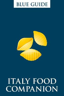 Blue Guide Italy Food Companion (2nd Edition) Phrasebook and Miscellany by Ellen Grady