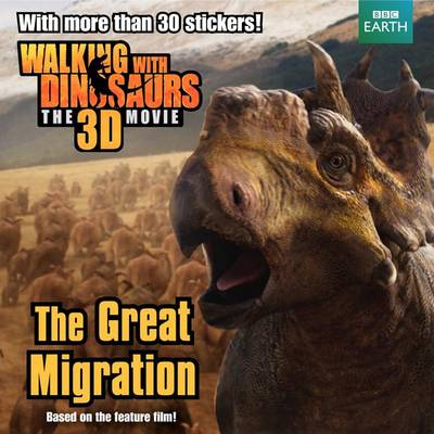 Walking with Dinosaurs: The Great Migration by J E Bright