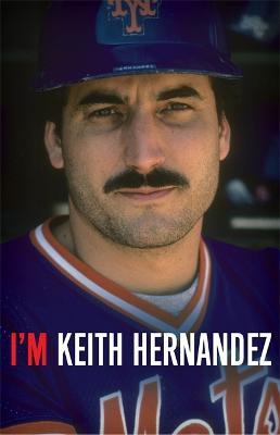 I'm Keith Hernandez by Keith Hernandez