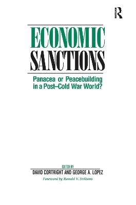 Economic Sanctions: Panacea Or Peacebuilding In A Post-cold War World? by David Cortright